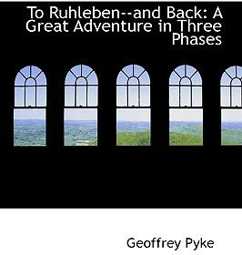 To Ruhleben and Back: A Great Adventure in Three Phases by Geoffrey Pyke - Paperback