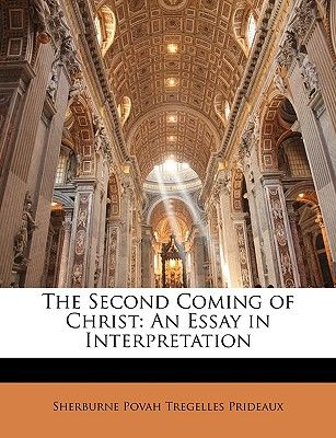 The Second Coming Of Christ An Essay In Interpretation By Sherburne  The Second Coming Of Christ An Essay In Interpretation By Sherburne Povah  Tregelles Prideaux  Paperback