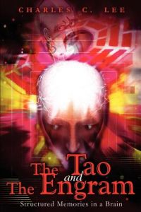 The Tao and the Engram: Structured Memories in a Brain by Charles C. Lee - Paperback