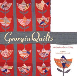Georgia Quilts: Piecing Together a History by Catherine Holmes, Darlene R. Roth, Irene McLaren - Paperback