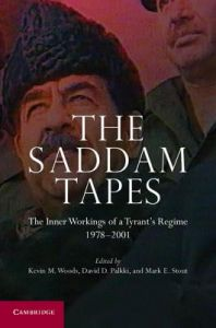 The Saddam Tapes: The Inner Workings of a Tyrant's Regime, 1978-2001 by Kevin M. Woods, David D. Palkki, Mark E. Stout - Paperback