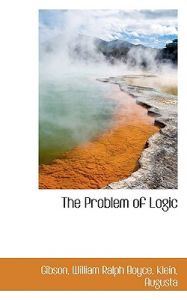 The Problem of Logic by Gibson William Ralph Boyce - Paperback