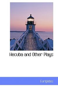 Hecuba and Other Plays by Euripides - Hardcover