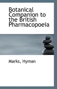 Botanical Companion to the British Pharmacopoeia by Marks Hyman - Paperback