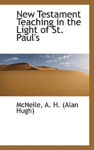 New Testament Teaching in the Light of St. Paul's by McNeile A. H. (Alan Hugh) - Paperback