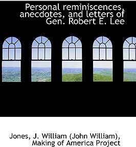 Personal Reminiscences, Anecdotes, and Letters of Gen. Robert E. Lee by Jones J. William (John William) - Paperback