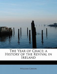 The Year of Grace; A History of the Revival in Ireland by William Gibson - Paperback