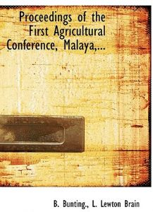 Proceedings of the First Agricultural Conference, Malaya, ... by B. Bunting, L. Lewton Brain - Paperback
