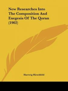 New Researches Into the Composition and Exegesis of the Qoran (1902) by Hartwig Hirschfeld - Paperback