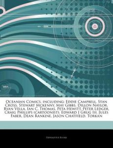 Articles on Oceanian Comics, Including: Eddie Campbell, Stan Cross, Stewart McKenny, May Gibbs, Dillon Naylor, Ryan Vella, Ian C. Thomas, Peta Hewitt, by Hephaestus Books - Paperback