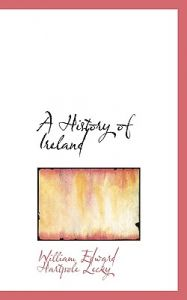 A History of Ireland by William Edward Hartpole Lecky - Paperback