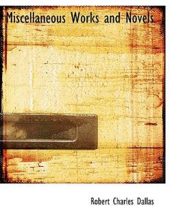 Miscellaneous Works and Novels by Robert Charles Dallas - Paperback