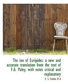 The Ion of Euripides: A New and Accurate Translation from the Text of F.A. Paley, with Notes Critica by E. S. Crooke - Paperback