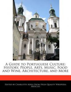 A Guide to Portuguese Culture: History, People, Arts, Music, Food and Wine, Architecture, and More by Charlotte Adele - Paperback