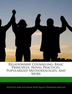 Relationship Counseling: Basic Principles, Novel Practices, Popularized Methodologies, and More by Gaby Alez - Paperback