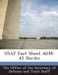 USAF Fact Sheet Agm-45 Shrike by The Office of the Secretary