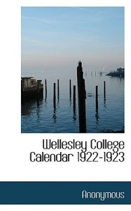 Wellesley College Calendar 1922-1923 by Anonymous - Hardcover