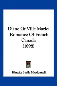 Diane of Ville Marie: Romance of French Canada (1898) by Blanche Lucile MacDonnell - Paperback