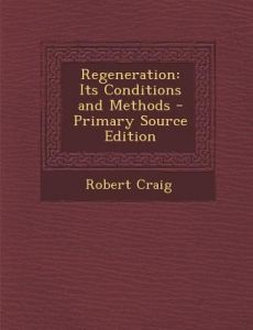 Regeneration: Its Conditions and Methods by Robert Craig - Paperback