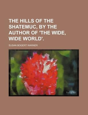 The Hills Of The Shatemuc The Author Of The Wide Wide World By