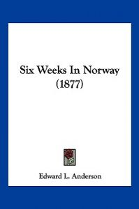 Six Weeks in Norway (1877) by Edward L. Anderson - Paperback