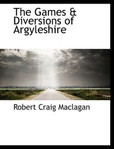 The Games & Diversions of Argyleshire by Robert Craig Maclagan - Paperback