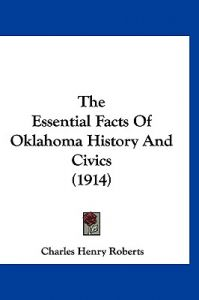 The Essential Facts of Oklahoma History and Civics (1914) by Charles Henry Roberts - Hardcover