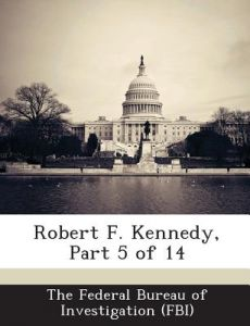 Robert F. Kennedy, Part 5 of 14 by The Federal Bureau of Investigation (Fbi - Paperback