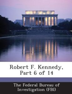 Robert F. Kennedy, Part 6 of 14 by The Federal Bureau of Investigation (Fbi - Paperback
