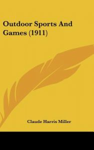 Outdoor Sports and Games (1911) by Claude Harris Miller - Hardcover