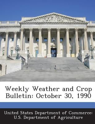 Weekly Weather And Crop Bulletin October 30 1990 By United States