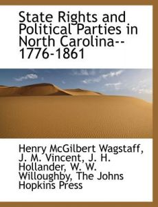 State Rights and Political Parties in North Carolina--1776-1861 by Henry McGilbert Wagstaff, J. M. Vincent, Johns Hopkins P The Johns Hopkins Press - Paperback