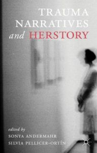 Trauma Narratives and Herstory by S. Andermahr, S. Pellicer-Ortin, Silvia Pellicer-Ortin - Hardcover