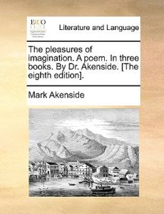 The Pleasures of Imagination. a Poem. in Three Books. Dr. Akenside. [The Eighth Edition]. by Mark Akenside - Paperback