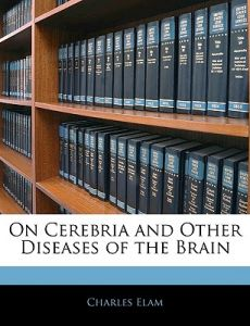 On Cerebria and Other Diseases of the Brain by Charles Elam - Paperback