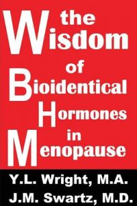 The Wisdom of Bioidentical Hormones in Menopause! by Y. L. Wright M. a., J. M. Swartz M. D. - Paperback