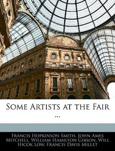 Some Artists at the Fair ... by Francis Hopkinson Smith, John Ames Mitchell, William Hamilton Gibson - Paperback