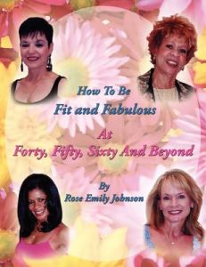 How to Be Fit and Fabulous at Forty, Fifty, Sixty and Beyond by Rose Emily Johnson - Paperback