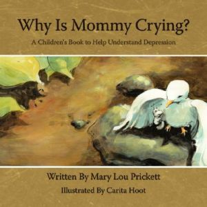 Why Is Mommy Crying?: A Children's Book to Help Understand Depression by Mary Lou Prickett - Paperback