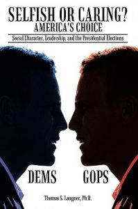 Selfish or Caring? America's Choice: Social Character, Leadership, and the Presidential Elections by Ph. D. Thomas S. Langner - Hardcover