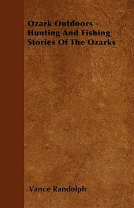 Ozark Outdoors - Hunting and Fishing Stories of the Ozarks by Vance Randolph - Paperback