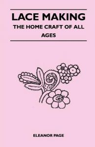 Lace Making - The Home Craft of All Ages by Eleanor Page - Paperback