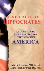 In Search of Hippocrates: A Solution to the Health Care Crisis Facing America by Martin J. Collen, Dr Martin J. Collen, Dr Mark J. Handwerker - Paperback
