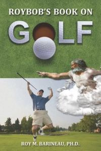 Roybob's Book on Golf: The Hucks, a Golfer's Divine Comedy, and a Religious Philosophy of Golf by Roy M. Barineau Ph. D. - Paperback