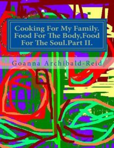 Cooking for My Family.Food for the Body, Food for the Soul.Part II.: The Second Part of a Series on My Family Crafts and Hobbies by Mrs Goanna Archibald-Reid, MR Charles Archibald-Reid - Paperback