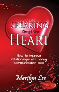 Speaking Through Your Heart - How to Improve Your Relationships with Loving Communication Skills by Marilyn Lee - Paperback