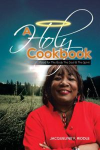 A Holy Cookbook: Food for the Body the Soul & the Spirit by Jacqueline F. Riddle - Paperback