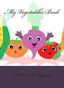 My Vegetables Book by Melissa L. Bryant - Paperback