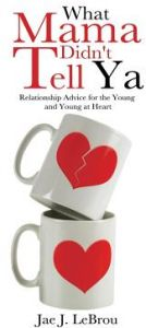 What Mama Didn't Tell YA: Relationship Advice for the Young and Young at Heart by Jae J. Lebrou - Paperback
