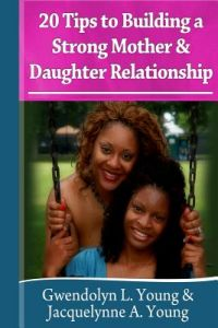 20 Tips to Building a Strong Mother Daughter Relationship by Gwendolyn L. Young, Jacquelynne a. Young - Paperback